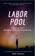 Labor Pool - A New Connected Collection of Short Fiction by Bob Gunner.